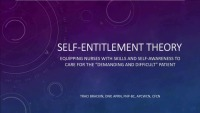 "The ""Self-Entitlement Theory"": Equipping Nurses with Skills and Self-Awareness to Care for the Demanding and Difficult Patient"